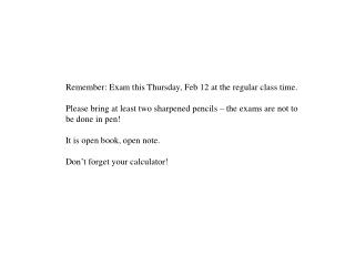 Remember: Exam this Thursday, Feb 12 at the regular class time.
