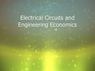 Electrical Circuits and Engineering Economics