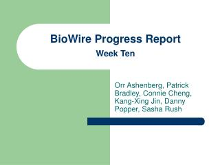 BioWire Progress Report Week Ten