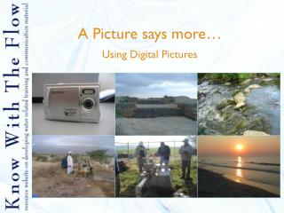 A Picture says more… Using Digital Pictures