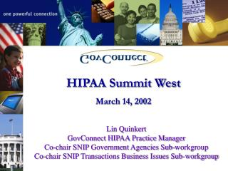 Lin Quinkert, GovConnect HIPAA Practice Manager Co-chair SNIP Transactions Business Issues Co-chair SNIP Government Agen