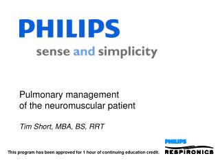 Pulmonary management of the neuromuscular patient Tim Short, MBA, BS, RRT