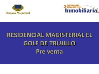 RESIDENCIAL MAGISTERIAL EL GOLF DE TRUJILLO Pre venta
