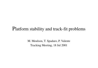 P latform stability and track-fit problems