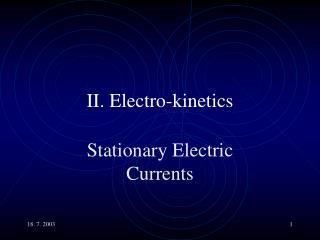 II. Electro-kinetics