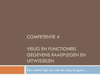 COMPETENTIE 4 VEILIG EN FUNCTIONEEL GEGEVENS RAADPLEGEN EN UITWISSELEN