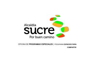 OFICINA DE  PROGRAMAS ESPECIALES  |  PROGRAMA  ESPACIOS PARA COMPARTIR