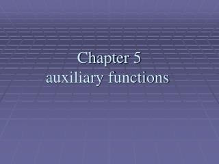 Chapter 5 auxiliary functions