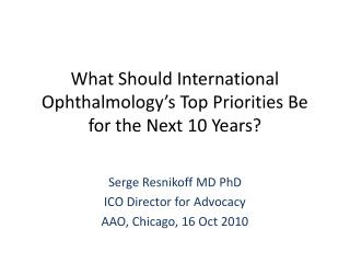 What Should International Ophthalmology�s Top Priorities Be for the Next 10 Years?