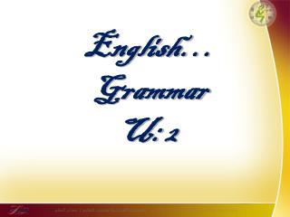 English… Grammar  U: 2