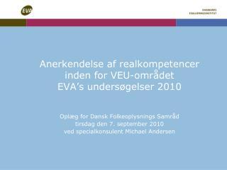 Anerkendelse af realkompetencer inden for VEU-området  EVA's undersøgelser 2010