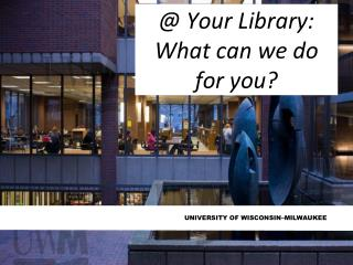 @ Your Library: What can we do for you?