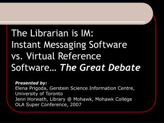 The Librarian is IM: Instant Messaging Software vs. Virtual Reference Software…  The Great Debate