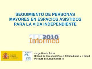 Jorge García Pérez Unidad de Investigación en Telemedicina y e-Salud Instituto de Salud Carlos III