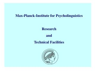 Max-Planck-Institute for Psycholinguistics Research and Technical Facilities