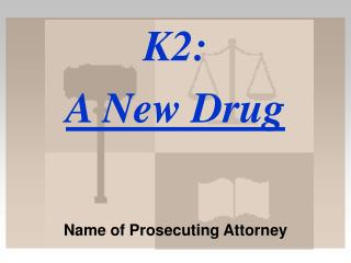 K2: A New Drug Name of Prosecuting Attorney