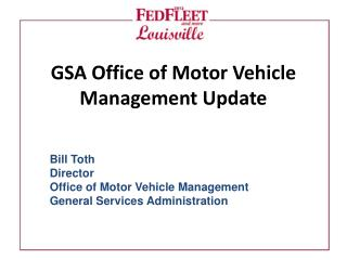 Bill Toth Director Office of Motor Vehicle Management General Services Administration