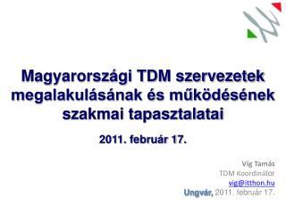 Víg Tamás TDM Koordiná tor vig @ itthon.hu Ungvár,  2011. február 17.