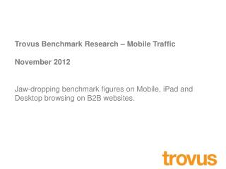 Trovus Benchmark Research – Mobile Traffic November 2012