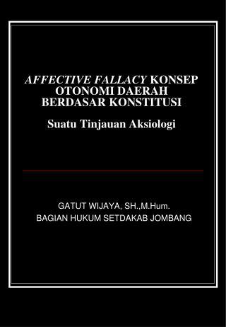 AFFECTIVE FALLACY  KONSEP OTONOMI DAERAH  BERDASAR KONSTITUSI Suatu Tinjauan Aksiologi