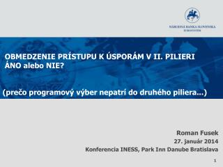 Roman Fusek 27. január 2014 Konferencia INESS, Park Inn Danube Bratislava