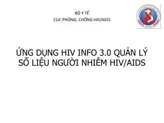 ỨNG DỤNG HIV INFO 3.0 QUẢN LÝ SỐ LIỆU NG ƯỜI  NHIỄM HIV/AIDS