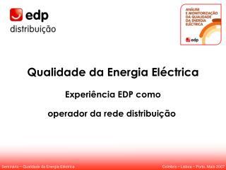 Qualidade da Energia Eléctrica Experiência EDP como operador da rede distribuição