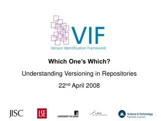Which One's Which? Understanding Versioning in Repositories 22 nd  April 2008