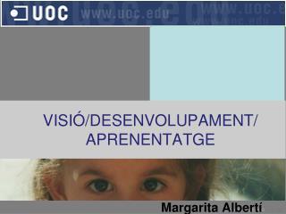VISIÓ/DESENVOLUPAMENT/  APRENENTATGE