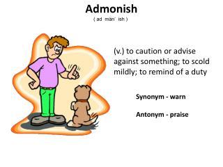 Synonym - warn Antonym - praise