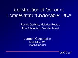Construction of Genomic Libraries from  Unclonable  DNA
