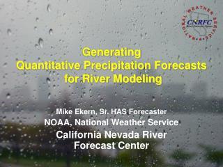 Generating Quantitative Precipitation Forecasts  for River Modeling