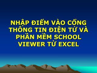 NHẬP ĐIỂM VÀO CỔNG THÔNG TIN ĐIỆN TỬ VÀ PHẦN MỀM SCHOOL VIEWER TỪ EXCEL