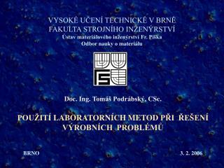 Doc. Ing.  Tomáš Podrábský , CSc. POUŽITÍ  LABORATORNÍCH METOD  PŘI  ŘEŠENÍ  VÝROBNÍCH  PROBLÉMŮ
