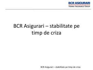 BCR Asigurari – stabilitate pe timp de criza
