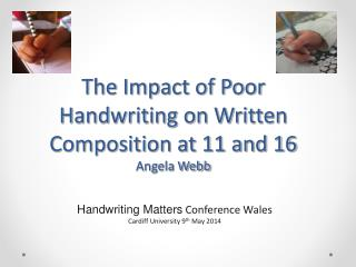 The Impact of Poor Handwriting on Written Composition at 11 and 16 Angela Webb