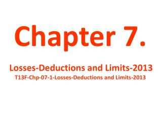 Chapter 7. Losses-Deductions and Limits-2013  T13F-Chp-07-1-Losses-Deductions and Limits-2013
