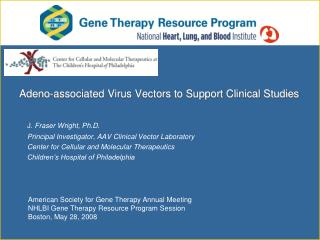 Adeno -associated Virus Vectors to Support Clinical Studies J . Fraser Wright, Ph.D.