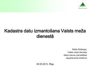 Kadastra datu izmantošana Valsts meža dienestā Baiba Rotberga,  Valsts meža dienesta