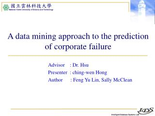 A data mining approach to the prediction of corporate failure