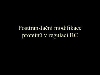 Posttranslační modifikace proteinů v regulaci BC