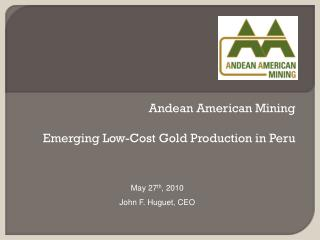 Andean American Mining Emerging Low-Cost Gold Production in Peru