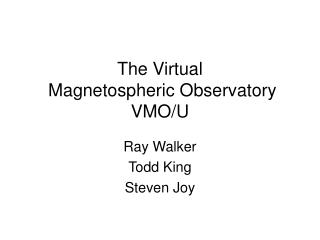 The Virtual  Magnetospheric Observatory  VMO/U