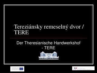 Tereziánsky remeselný dvor / TERE