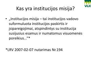 Kas yra institucijos misija?