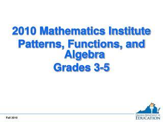 2010 Mathematics Institute Patterns, Functions, and Algebra Grades 3-5