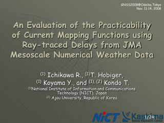 (1)  Ichikawa R.,  (1) T. Hobiger, (1)  Koyama Y., and  (1), (2)  Kondo T.