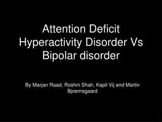 Attention Deficit Hyperactivity Disorder Vs Bipolar disorder