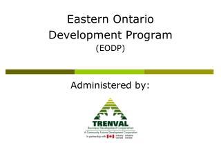 Eastern Ontario  Development Program (EODP) Administered by: