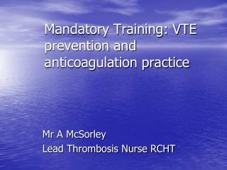 Mandatory Training: VTE prevention and anticoagulation practice